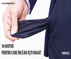 10 motive pentru care încă nu ești bogat (partea II)