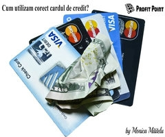 Cum utilizăm corect cardul de credit?