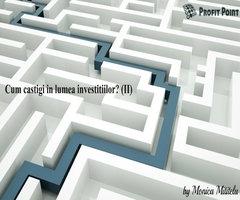Cum câştigi în lumea investiţiilor? (II)