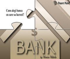 Cum alegi banca cu care să lucrezi?