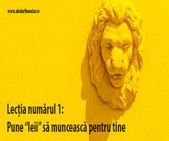 """Lecția numărul 1: Pune """"leii"""" să muncească pentru tine"""