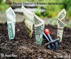 Nivelul Educației Financiare în România o îngrijorare reală!