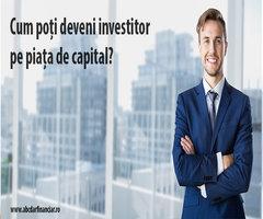 Cum poți deveni investitor pe piața de capital?