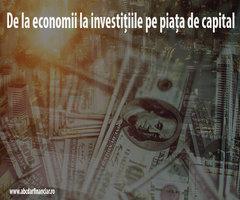 De la economii la investițiile pe piața de capital