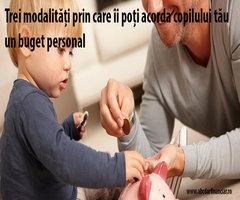 Trei modalități prin care îi poți acorda copilului tău un buget personal